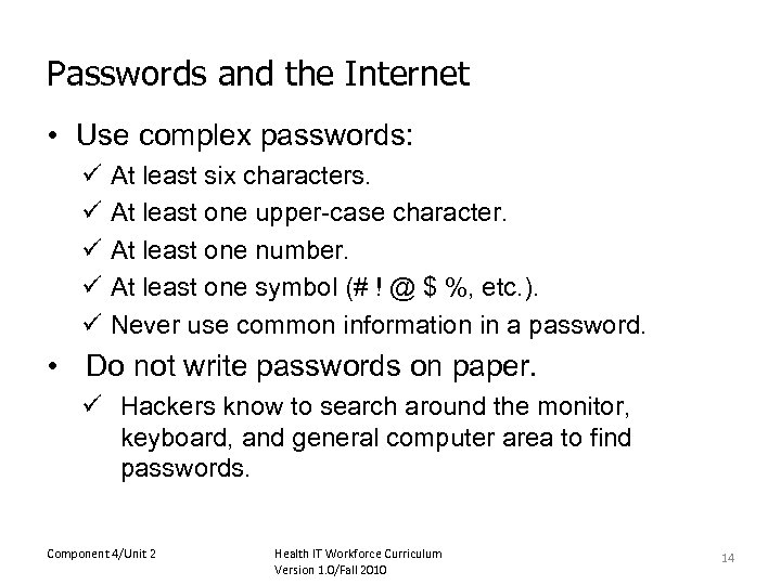 Passwords and the Internet • Use complex passwords: ü ü ü At least six