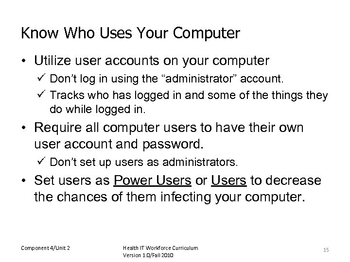 Know Who Uses Your Computer • Utilize user accounts on your computer ü Don't
