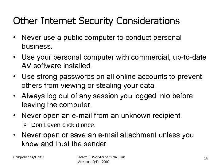 Other Internet Security Considerations • Never use a public computer to conduct personal business.