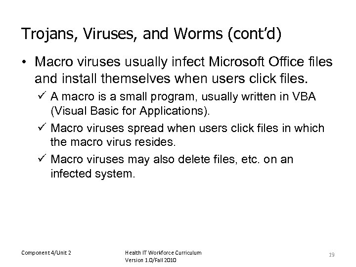 Trojans, Viruses, and Worms (cont'd) • Macro viruses usually infect Microsoft Office files and