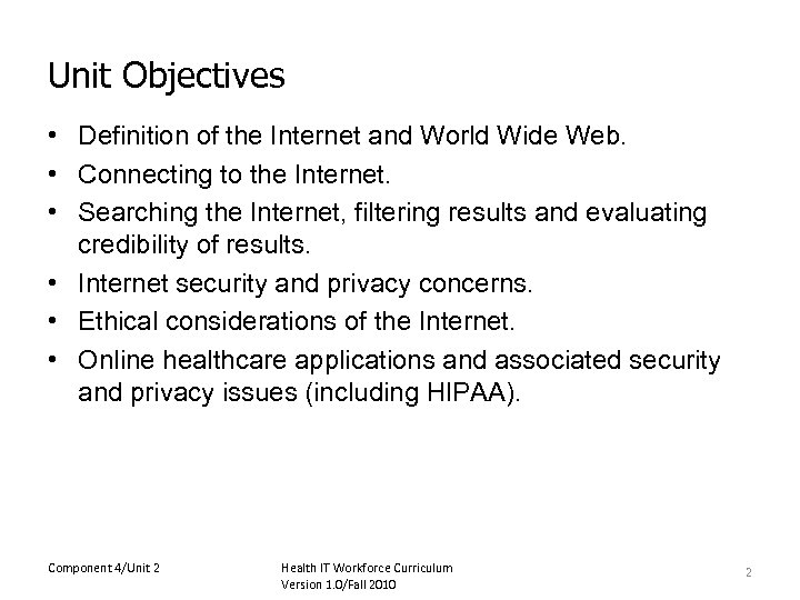 Unit Objectives • Definition of the Internet and World Wide Web. • Connecting to