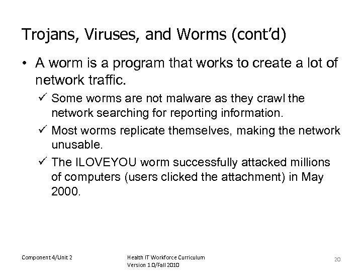 Trojans, Viruses, and Worms (cont'd) • A worm is a program that works to