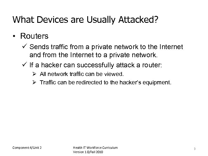 What Devices are Usually Attacked? • Routers ü Sends traffic from a private network