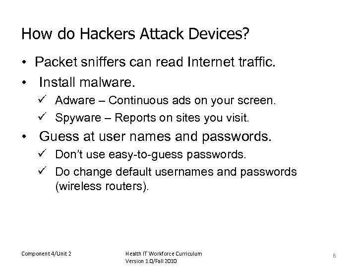 How do Hackers Attack Devices? • Packet sniffers can read Internet traffic. • Install