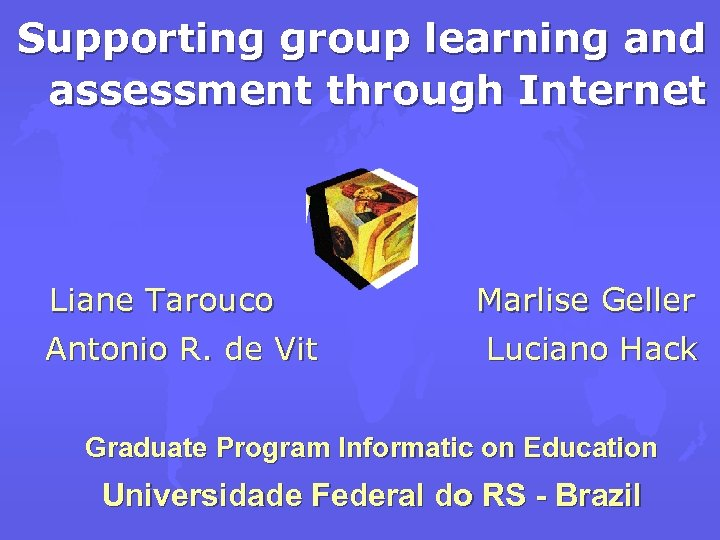 Supporting group learning and assessment through Internet Liane Tarouco Antonio R. de Vit Marlise