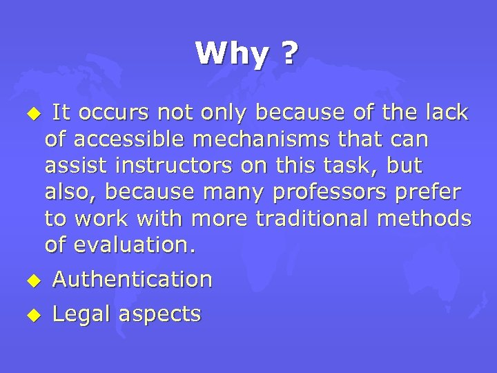 Why ? u It occurs not only because of the lack of accessible mechanisms