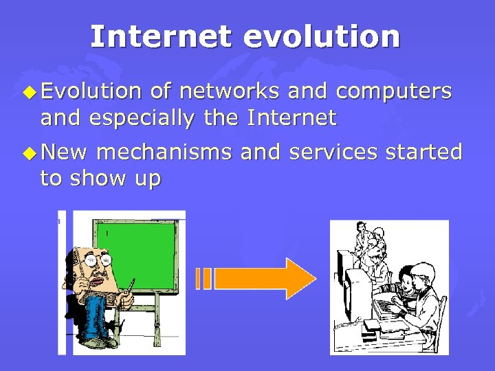 Internet evolution u Evolution of networks and computers and especially the Internet u New