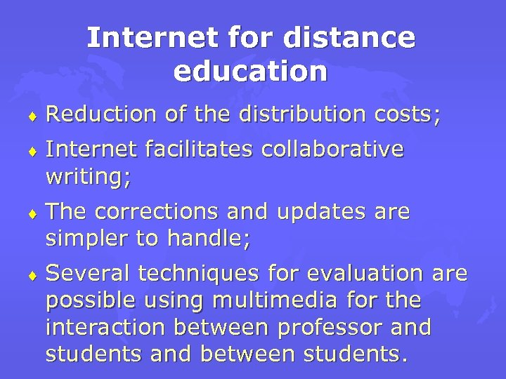 Internet for distance education ¨ Reduction of the distribution costs; ¨ Internet facilitates collaborative