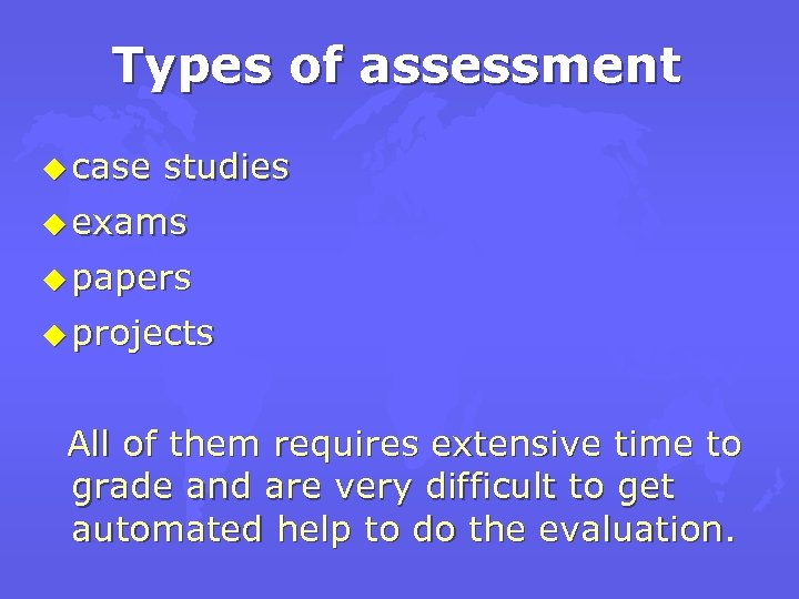 Types of assessment u case studies u exams u papers u projects All of