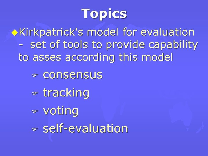 Topics u. Kirkpatrick's model for evaluation - set of tools to provide capability to