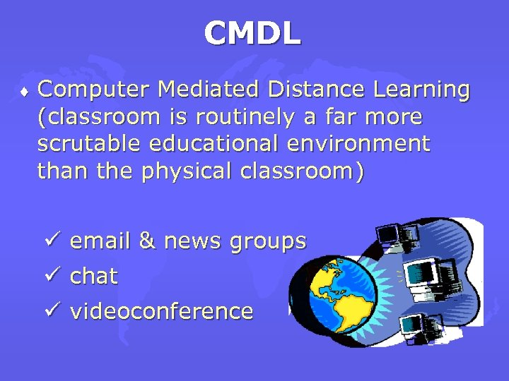 CMDL ¨ Computer Mediated Distance Learning (classroom is routinely a far more scrutable educational