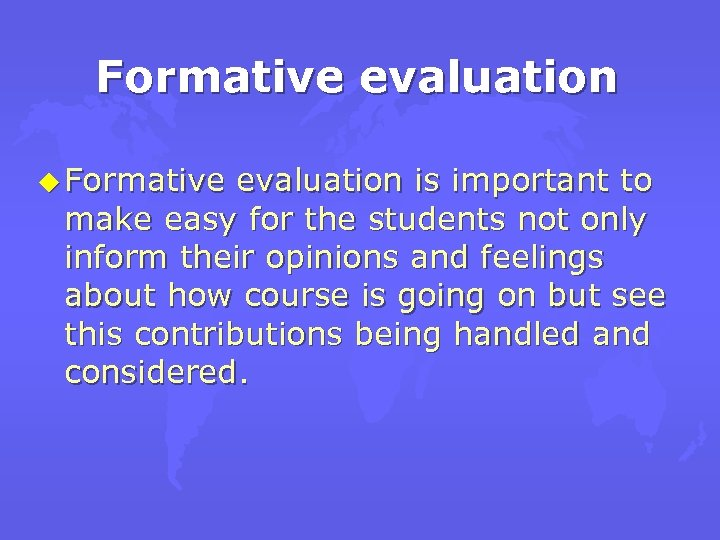Formative evaluation u Formative evaluation is important to make easy for the students not