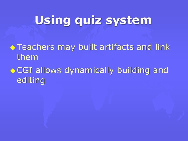 Using quiz system u Teachers them u CGI may built artifacts and link allows