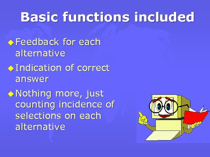 Basic functions included u Feedback for each alternative u Indication answer u Nothing of
