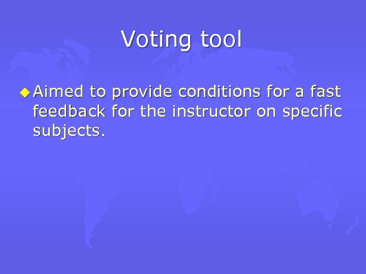 Voting tool u Aimed to provide conditions for a fast feedback for the instructor