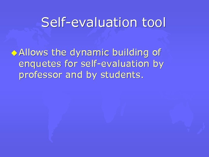 Self-evaluation tool u Allows the dynamic building of enquetes for self-evaluation by professor and
