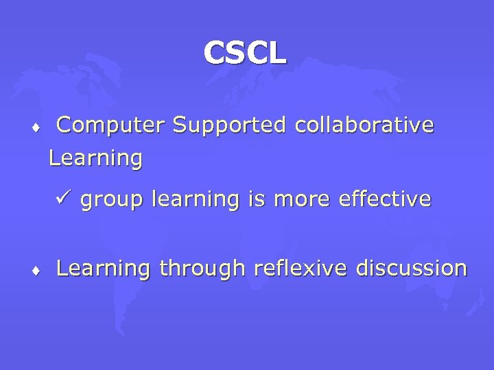 CSCL ¨ Computer Supported collaborative Learning ü group learning is more effective ¨ Learning
