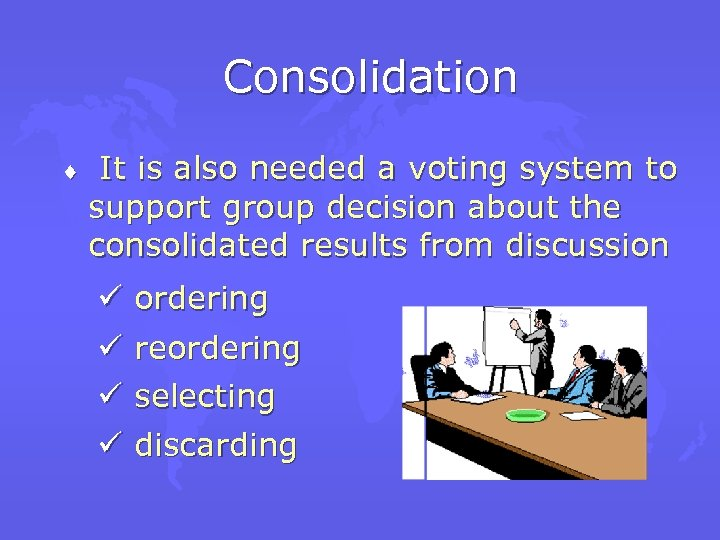 Consolidation ¨ It is also needed a voting system to support group decision about