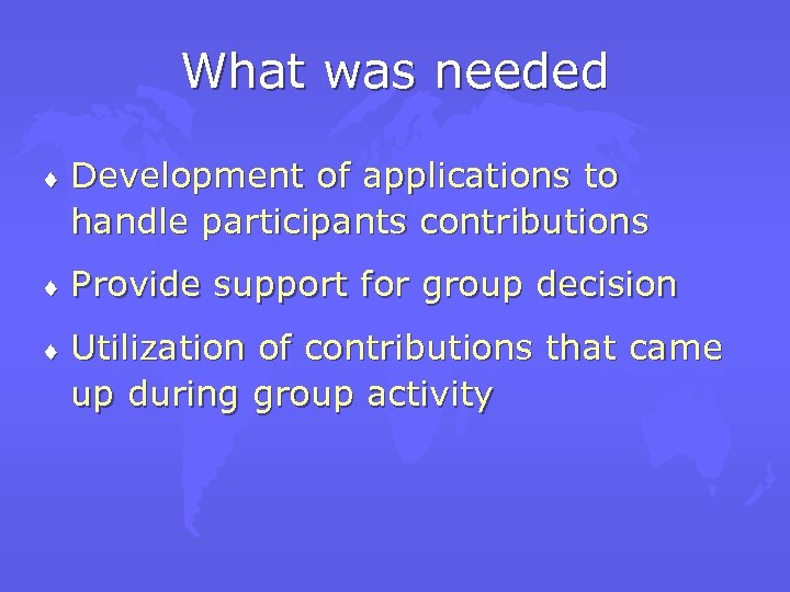 What was needed ¨ Development of applications to handle participants contributions ¨ Provide support