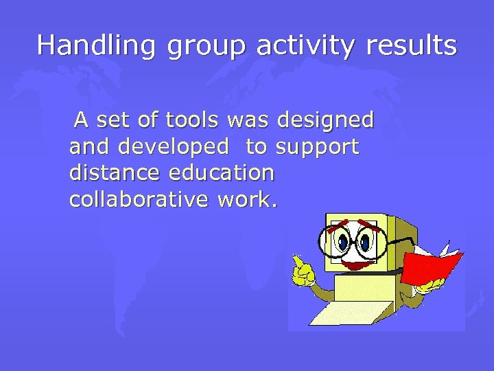 Handling group activity results A set of tools was designed and developed to support