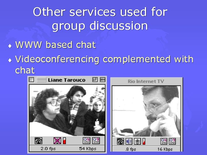 Other services used for group discussion ¨ WWW based chat ¨ Videoconferencing complemented with
