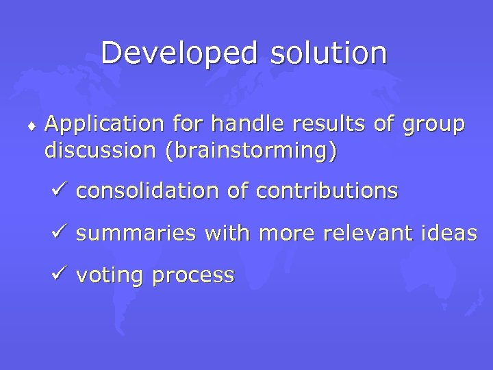 Developed solution ¨ Application for handle results of group discussion (brainstorming) ü consolidation of