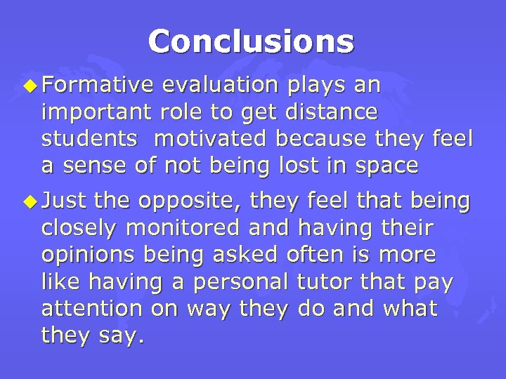 Conclusions u Formative evaluation plays an important role to get distance students motivated because
