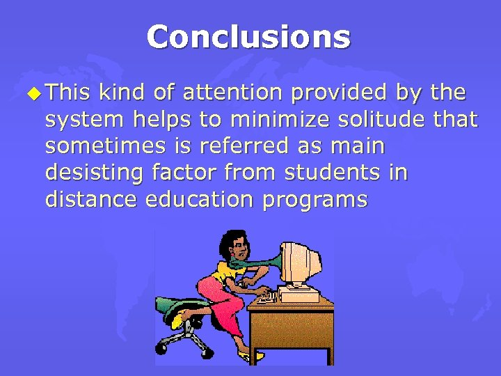 Conclusions u This kind of attention provided by the system helps to minimize solitude