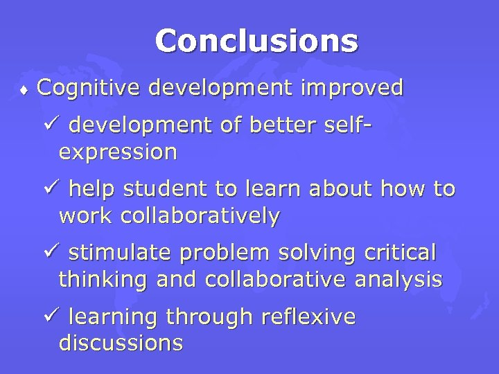 Conclusions ¨ Cognitive development improved ü development of better selfexpression ü help student to