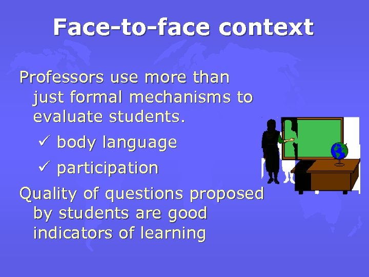 Face-to-face context Professors use more than just formal mechanisms to evaluate students. ü body
