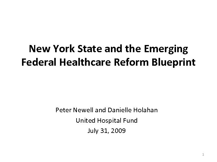 New York State and the Emerging Federal Healthcare Reform Blueprint Peter Newell and Danielle
