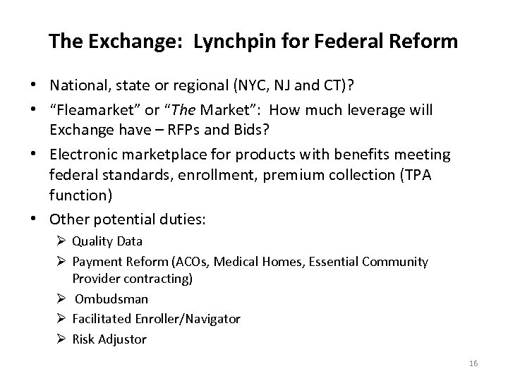 The Exchange: Lynchpin for Federal Reform • National, state or regional (NYC, NJ and