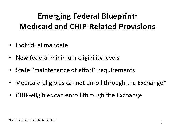Emerging Federal Blueprint: Medicaid and CHIP-Related Provisions • Individual mandate • New federal minimum