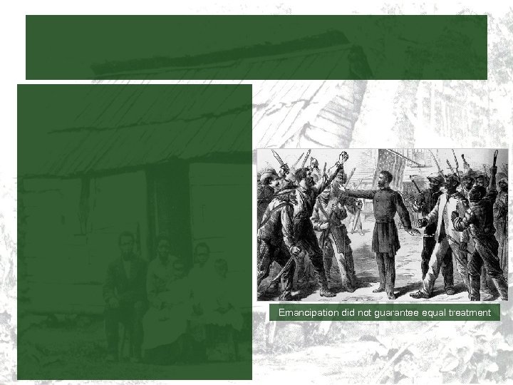 Emancipation did not guarantee equal treatment