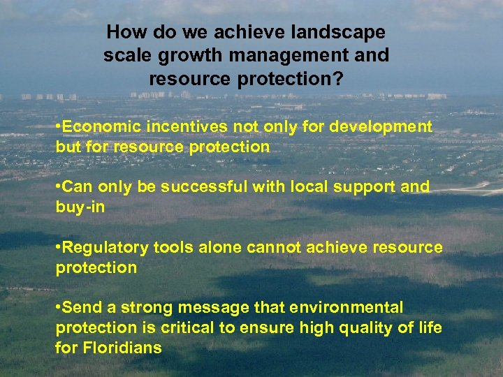 How do we achieve landscape scale growth management and resource protection? • Economic incentives