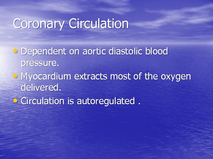 Coronary Circulation • Dependent on aortic diastolic blood pressure. • Myocardium extracts most of