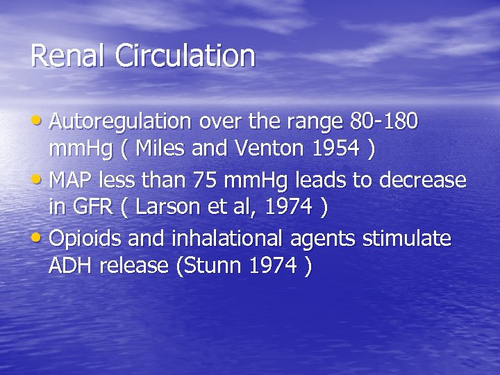 Renal Circulation • Autoregulation over the range 80 -180 mm. Hg ( Miles and