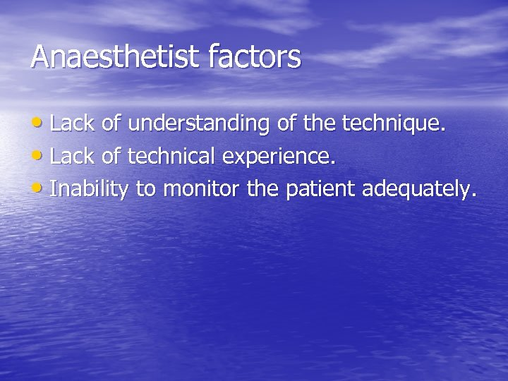Anaesthetist factors • Lack of understanding of the technique. • Lack of technical experience.