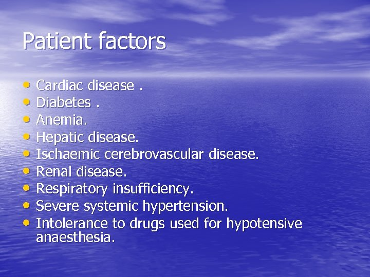 Patient factors • Cardiac disease. • Diabetes. • Anemia. • Hepatic disease. • Ischaemic