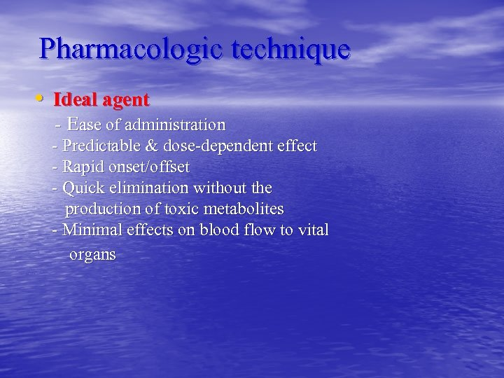 Pharmacologic technique • Ideal agent - Ease of administration - Predictable & dose-dependent effect