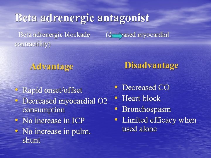 Beta adrenergic antagonist Beta adrenergic blockade (decreased myocardial contractility) Advantage Disadvantage • Decreased CO
