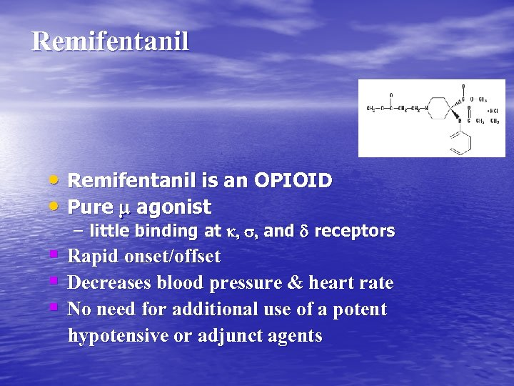 Remifentanil • Remifentanil is an OPIOID • Pure m agonist – little binding at
