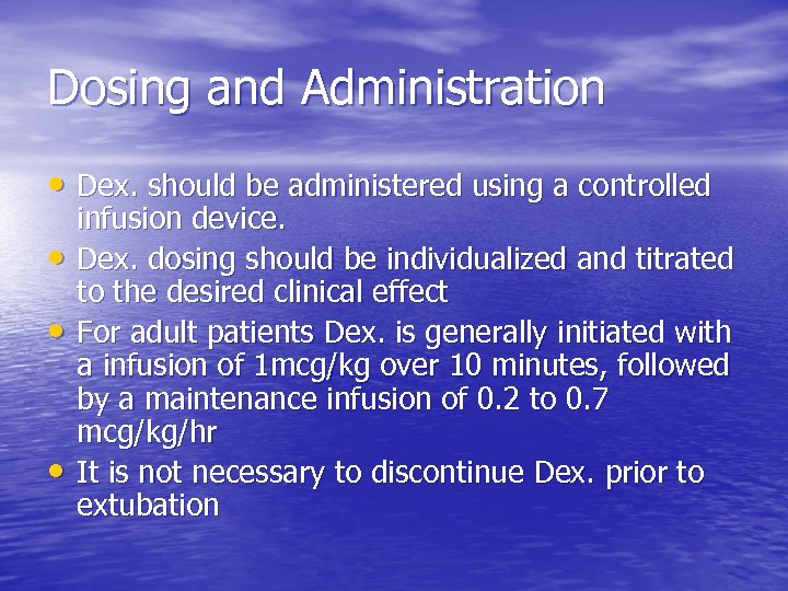 Dosing and Administration • Dex. should be administered using a controlled • • •