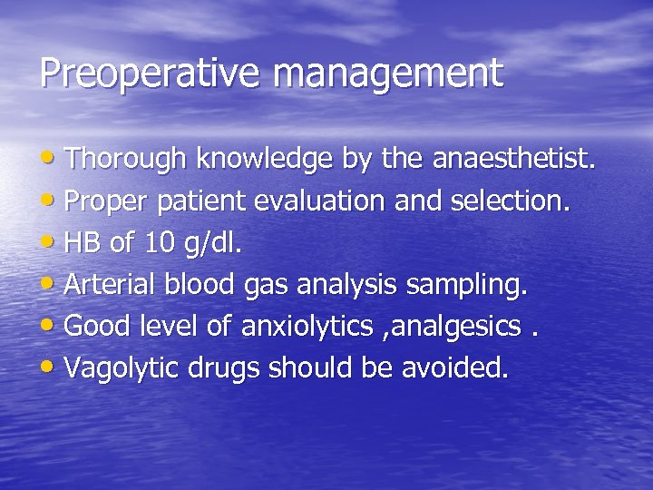 Preoperative management • Thorough knowledge by the anaesthetist. • Proper patient evaluation and selection.