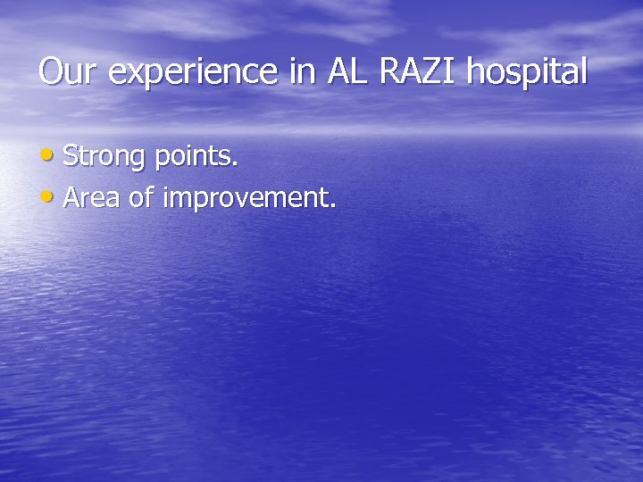 Our experience in AL RAZI hospital • Strong points. • Area of improvement.