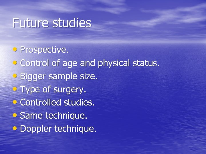 Future studies • Prospective. • Control of age and physical status. • Bigger sample