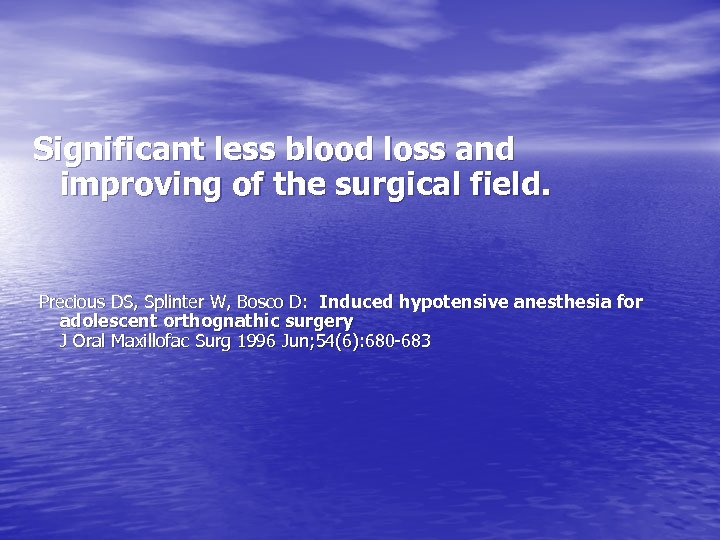 Significant less blood loss and improving of the surgical field. Precious DS, Splinter W,