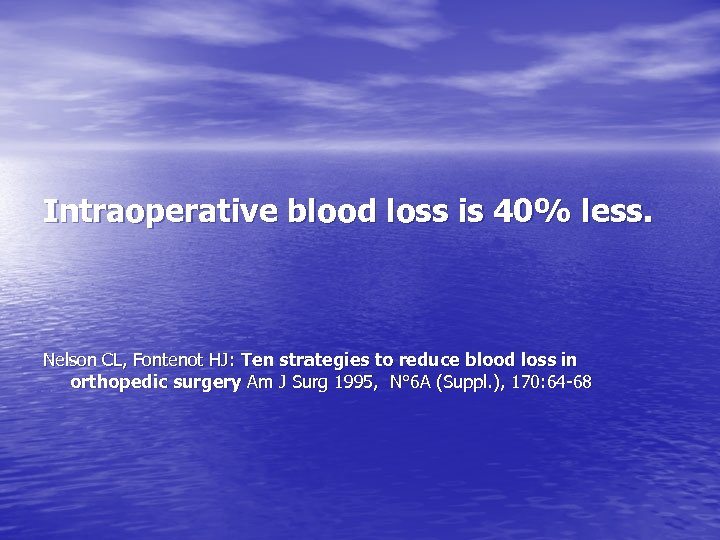 Intraoperative blood loss is 40% less. Nelson CL, Fontenot HJ: Ten strategies to reduce