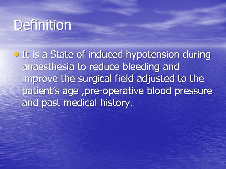 Definition • It is a State of induced hypotension during anaesthesia to reduce