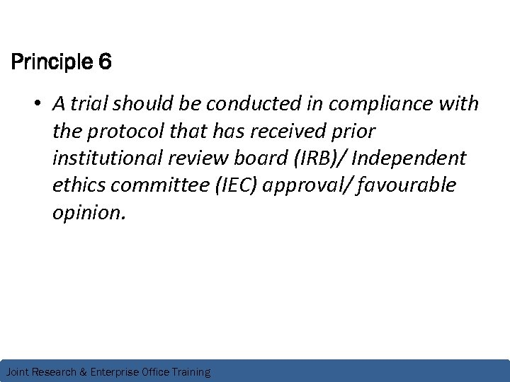 Principle 6 • A trial should be conducted in compliance with the protocol that